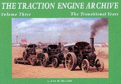 Traction Engine Archive Volume 3 The Transitional Years